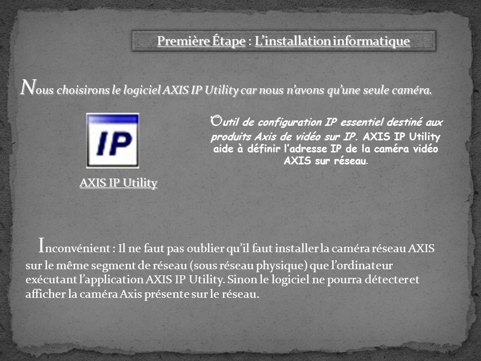 O util de configuration IP essentiel destiné aux produits Axis de vidéo sur IP. AXIS IP Utility aide à définir ladresse IP de la caméra vidéo AXIS sur