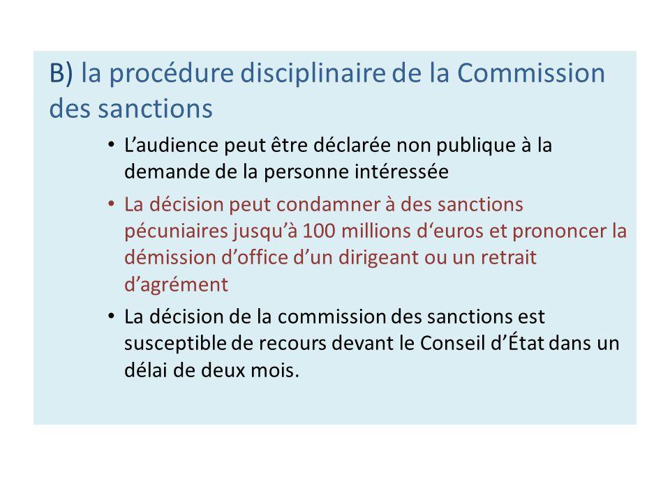 B) la procédure disciplinaire de la Commission des sanctions Laudience peut être déclarée non publique à la demande de la personne intéressée La décis