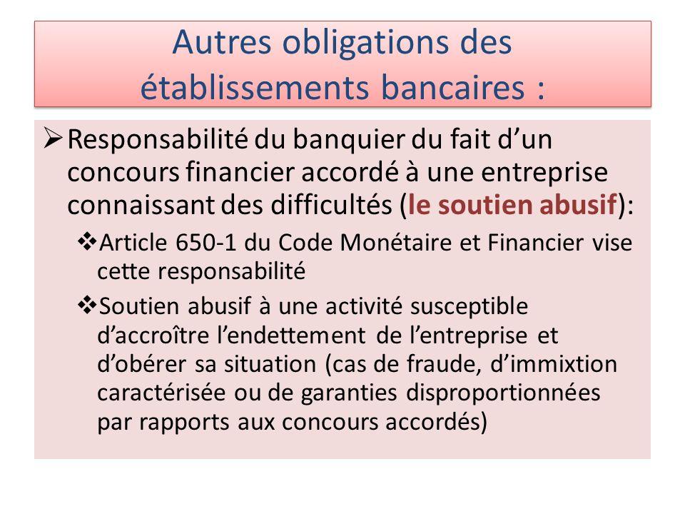 Autres obligations des établissements bancaires : Responsabilité du banquier du fait dun concours financier accordé à une entreprise connaissant des d