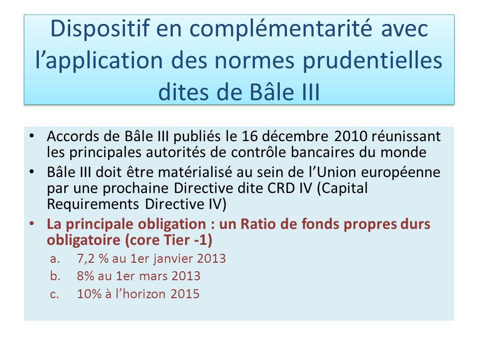 Dispositif en complémentarité avec lapplication des normes prudentielles dites de Bâle III Accords de Bâle III publiés le 16 décembre 2010 réunissant