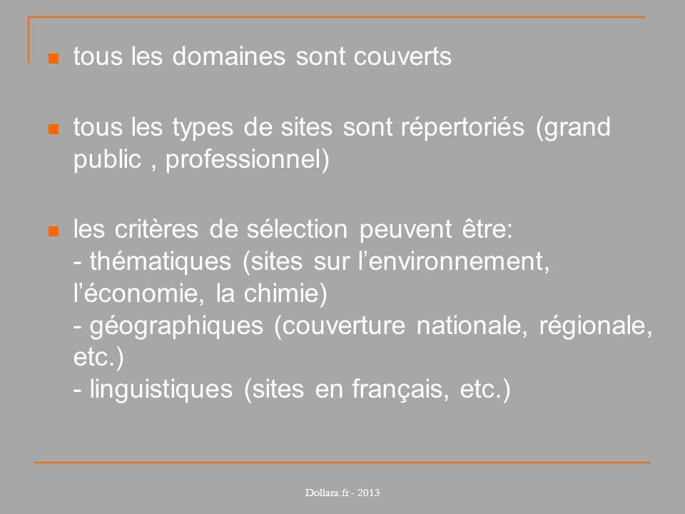 tous les domaines sont couverts tous les types de sites sont répertoriés (grand public, professionnel) les critères de sélection peuvent être: - théma