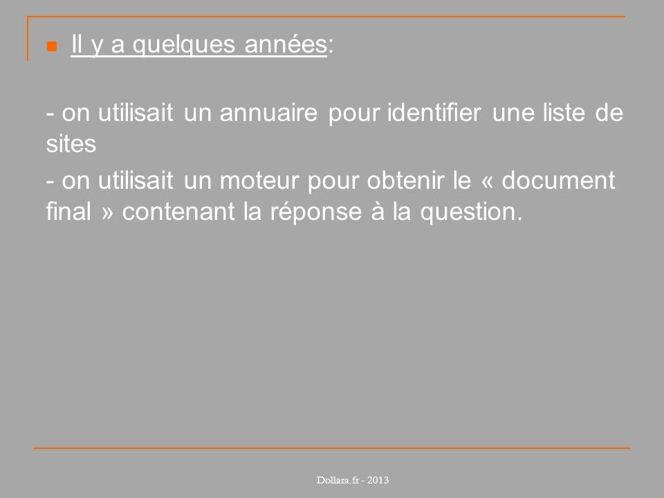 Il y a quelques années: - on utilisait un annuaire pour identifier une liste de sites - on utilisait un moteur pour obtenir le « document final » contenant la réponse à la question.