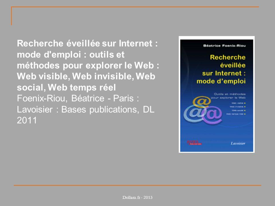 Recherche éveillée sur Internet : mode d'emploi : outils et méthodes pour explorer le Web : Web visible, Web invisible, Web social, Web temps réel Foe