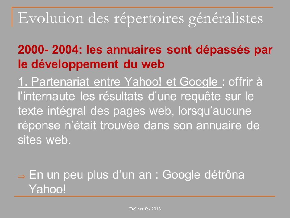 Evolution des répertoires généralistes 2000- 2004: les annuaires sont dépassés par le développement du web 1. Partenariat entre Yahoo! et Google : off