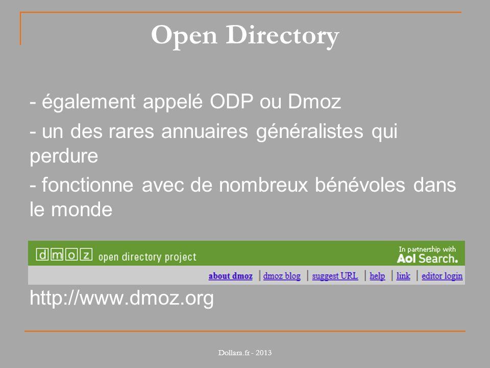 Open Directory - également appelé ODP ou Dmoz - un des rares annuaires généralistes qui perdure - fonctionne avec de nombreux bénévoles dans le monde http://www.dmoz.org Dollara.fr - 2013