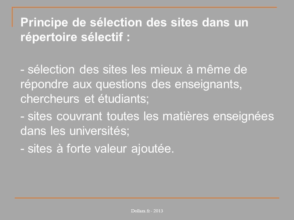 Principe de sélection des sites dans un répertoire sélectif : - sélection des sites les mieux à même de répondre aux questions des enseignants, chercheurs et étudiants; - sites couvrant toutes les matières enseignées dans les universités; - sites à forte valeur ajoutée.