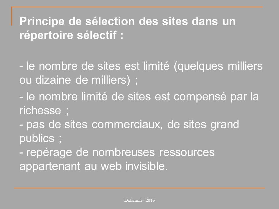 Principe de sélection des sites dans un répertoire sélectif : - le nombre de sites est limité (quelques milliers ou dizaine de milliers) ; - le nombre limité de sites est compensé par la richesse ; - pas de sites commerciaux, de sites grand publics ; - repérage de nombreuses ressources appartenant au web invisible.