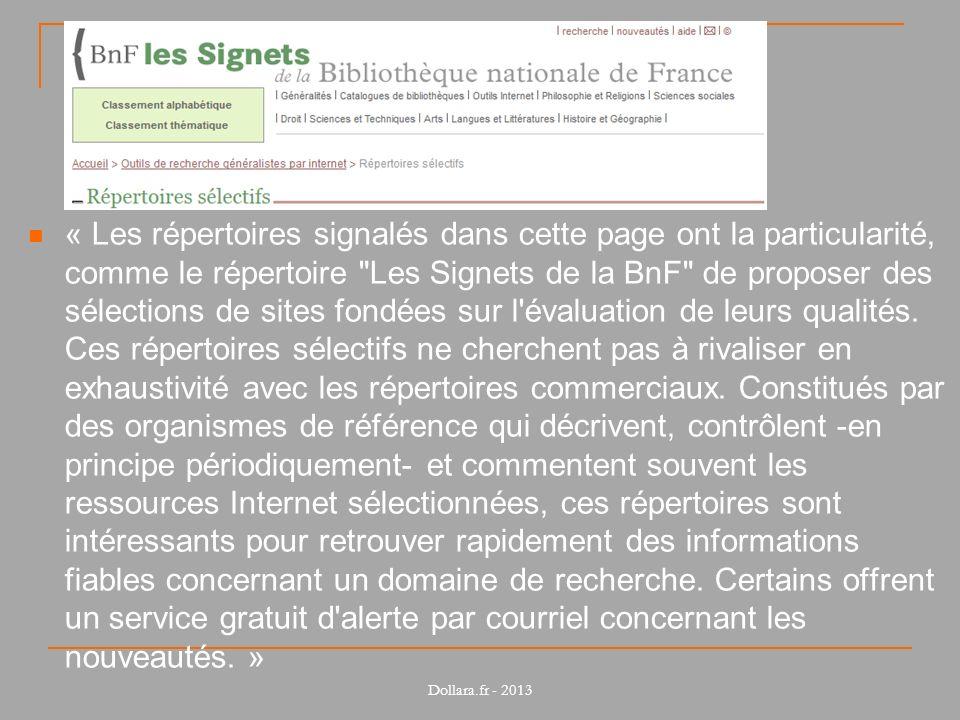 « Les répertoires signalés dans cette page ont la particularité, comme le répertoire Les Signets de la BnF de proposer des sélections de sites fondées sur l évaluation de leurs qualités.