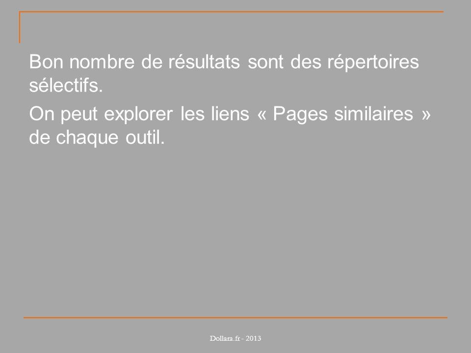 Bon nombre de résultats sont des répertoires sélectifs. On peut explorer les liens « Pages similaires » de chaque outil. Dollara.fr - 2013