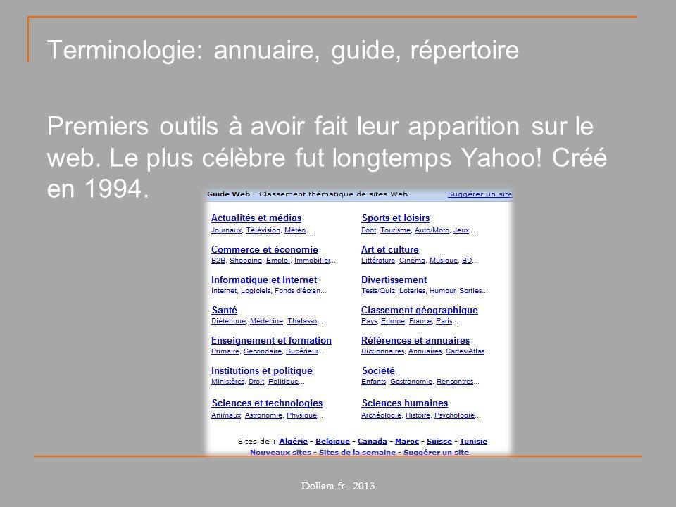 Terminologie: annuaire, guide, répertoire Premiers outils à avoir fait leur apparition sur le web. Le plus célèbre fut longtemps Yahoo! Créé en 1994.
