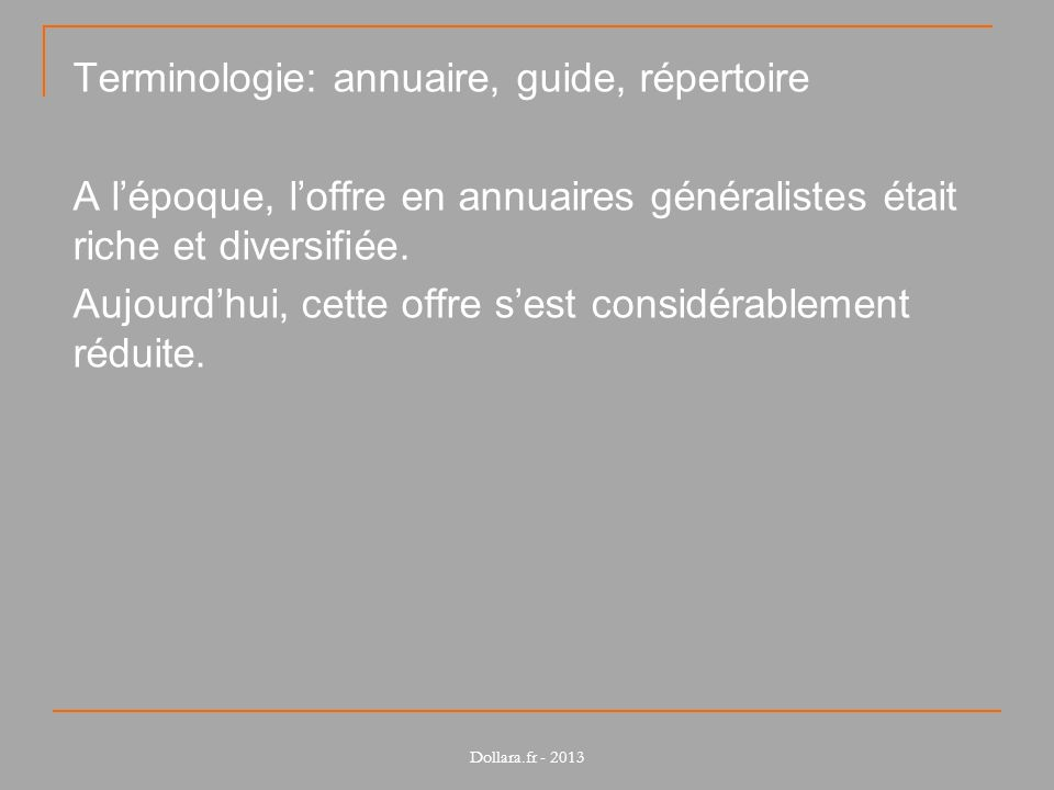 Terminologie: annuaire, guide, répertoire A lépoque, loffre en annuaires généralistes était riche et diversifiée. Aujourdhui, cette offre sest considé