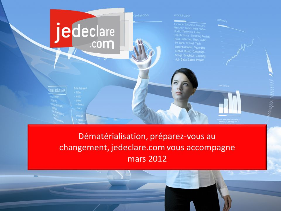 Dématérialisation, préparez-vous au changement, jedeclare.com vous accompagne mars 2012