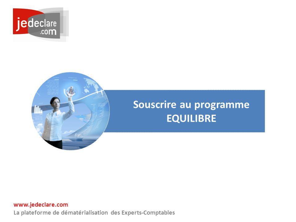www.jedeclare.com La plateforme de dématérialisation des Experts-Comptables Souscrire au programme EQUILIBRE