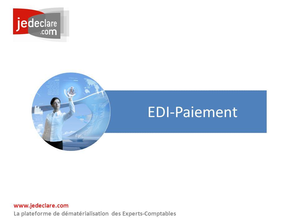www.jedeclare.com La plateforme de dématérialisation des Experts-Comptables EDI-Paiement