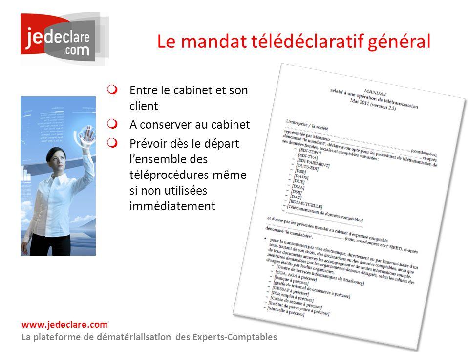 www.jedeclare.com La plateforme de dématérialisation des Experts-Comptables Le mandat télédéclaratif général Entre le cabinet et son client A conserve