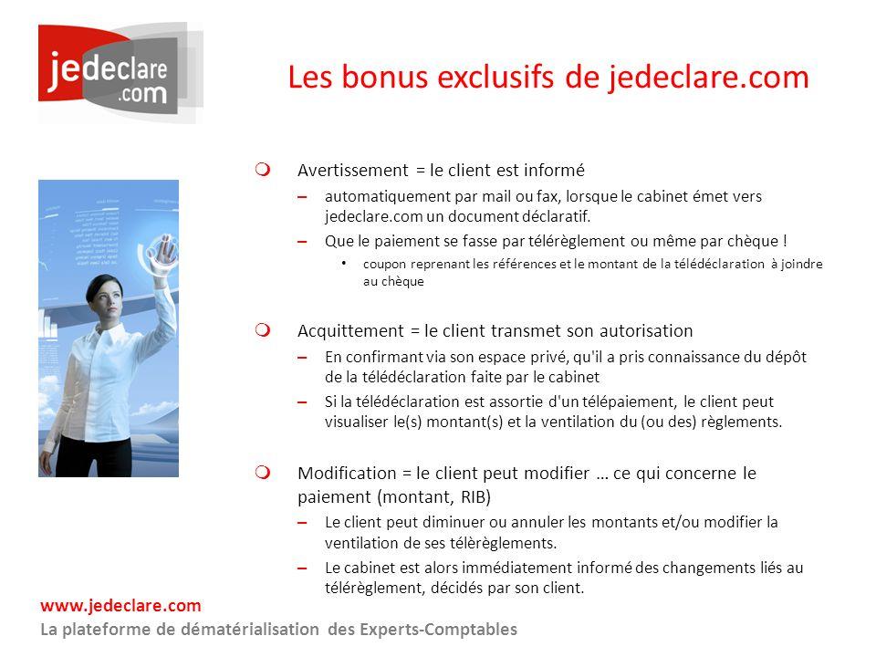 www.jedeclare.com La plateforme de dématérialisation des Experts-Comptables Les bonus exclusifs de jedeclare.com Avertissement = le client est informé