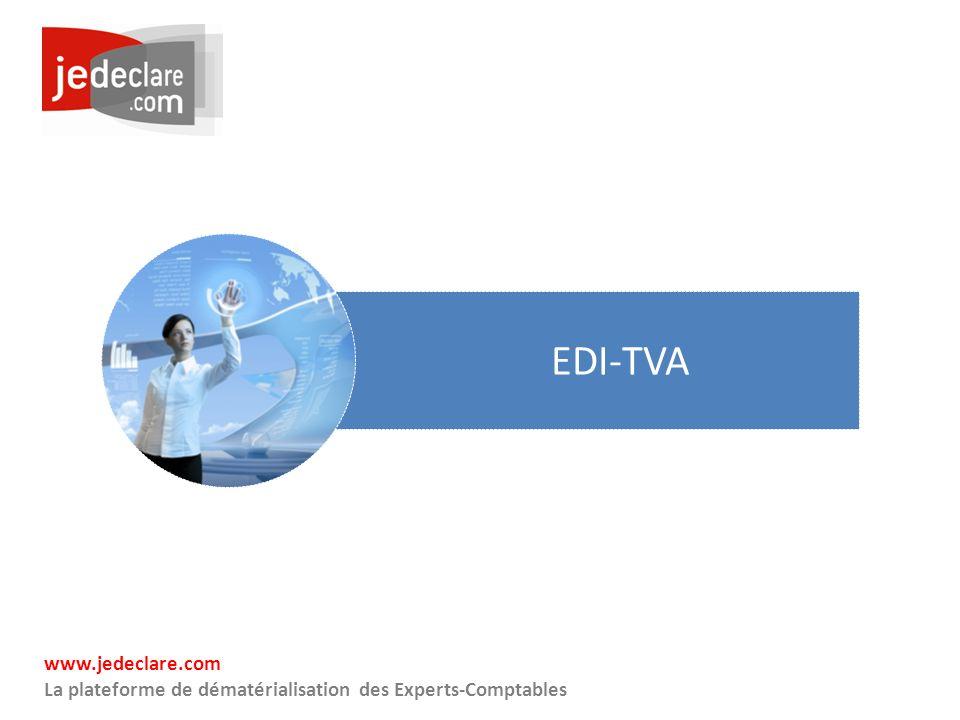 www.jedeclare.com La plateforme de dématérialisation des Experts-Comptables EDI-TVA