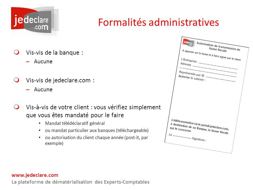 www.jedeclare.com La plateforme de dématérialisation des Experts-Comptables Formalités administratives Vis-vis de la banque : – Aucune Vis-vis de jede