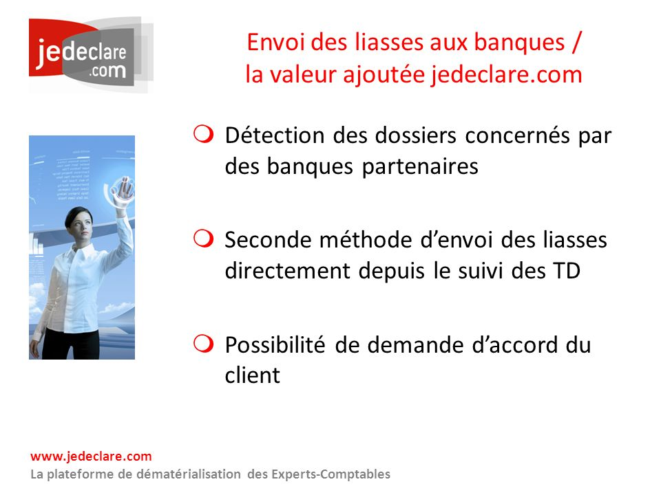 www.jedeclare.com La plateforme de dématérialisation des Experts-Comptables Envoi des liasses aux banques / la valeur ajoutée jedeclare.com Détection