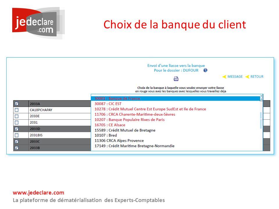 www.jedeclare.com La plateforme de dématérialisation des Experts-Comptables Choix de la banque du client