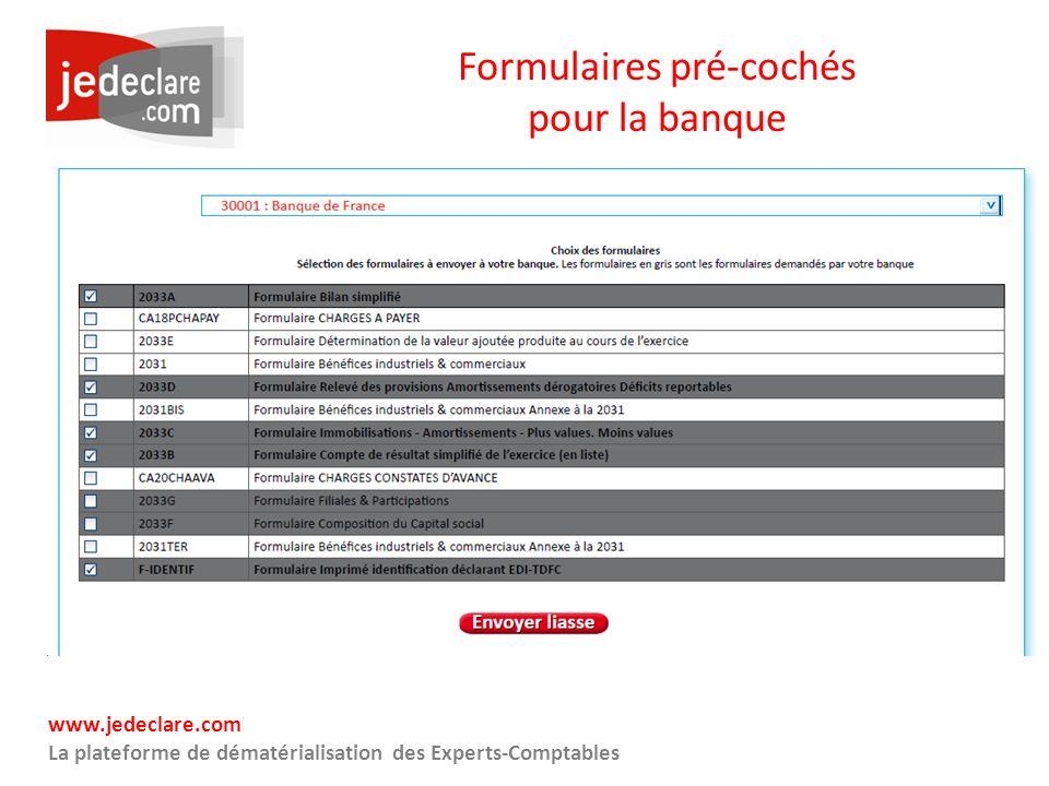 www.jedeclare.com La plateforme de dématérialisation des Experts-Comptables Formulaires pré-cochés pour la banque