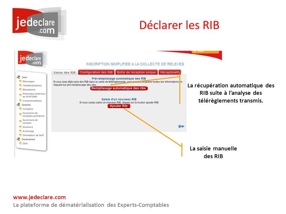 www.jedeclare.com La plateforme de dématérialisation des Experts-Comptables Déclarer les RIB La récupération automatique des RIB suite à lanalyse des