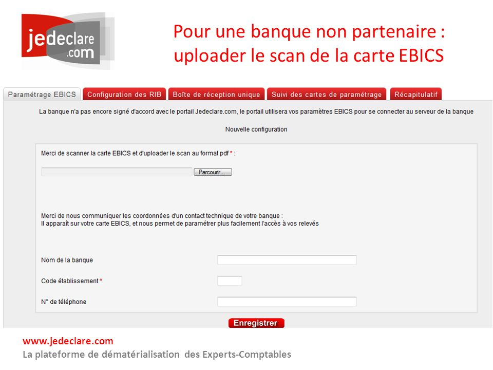 www.jedeclare.com La plateforme de dématérialisation des Experts-Comptables Pour une banque non partenaire : uploader le scan de la carte EBICS
