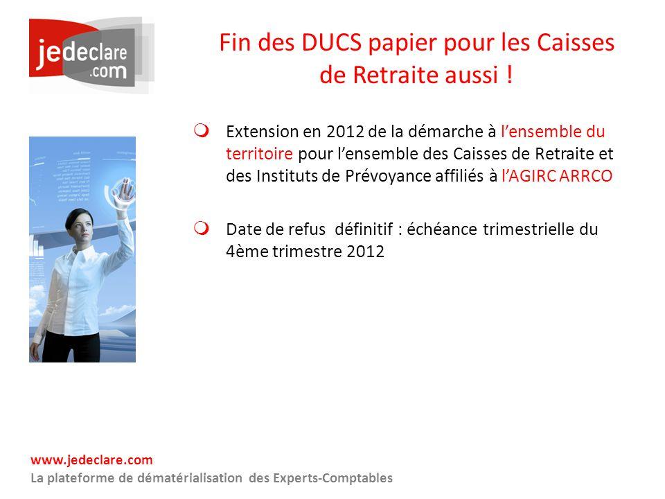 www.jedeclare.com La plateforme de dématérialisation des Experts-Comptables Fin des DUCS papier pour les Caisses de Retraite aussi ! Extension en 2012