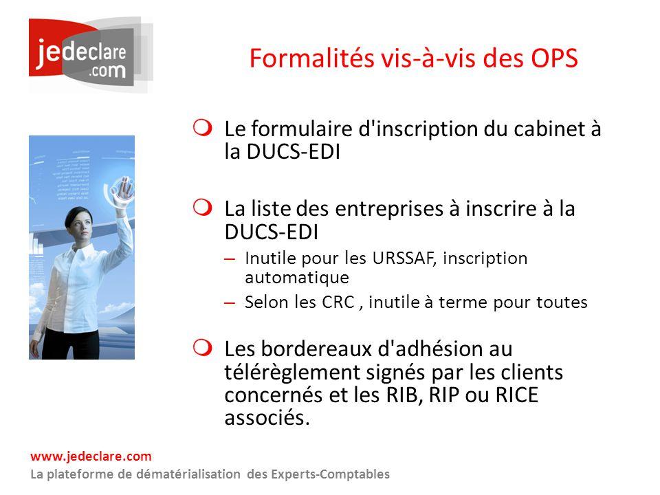 www.jedeclare.com La plateforme de dématérialisation des Experts-Comptables Formalités vis-à-vis des OPS Le formulaire d'inscription du cabinet à la D