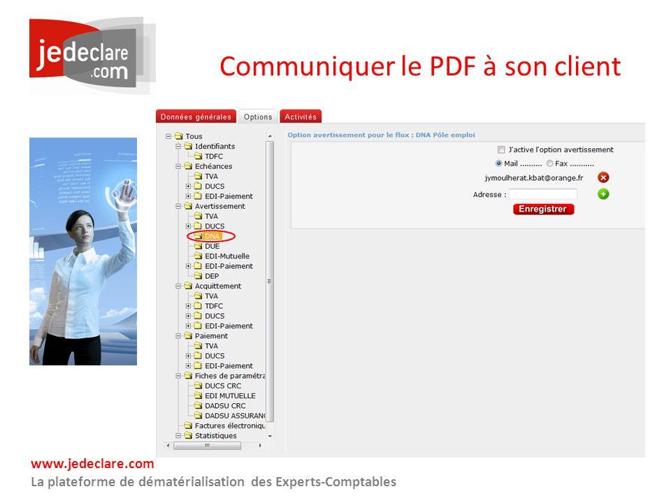 www.jedeclare.com La plateforme de dématérialisation des Experts-Comptables Communiquer le PDF à son client