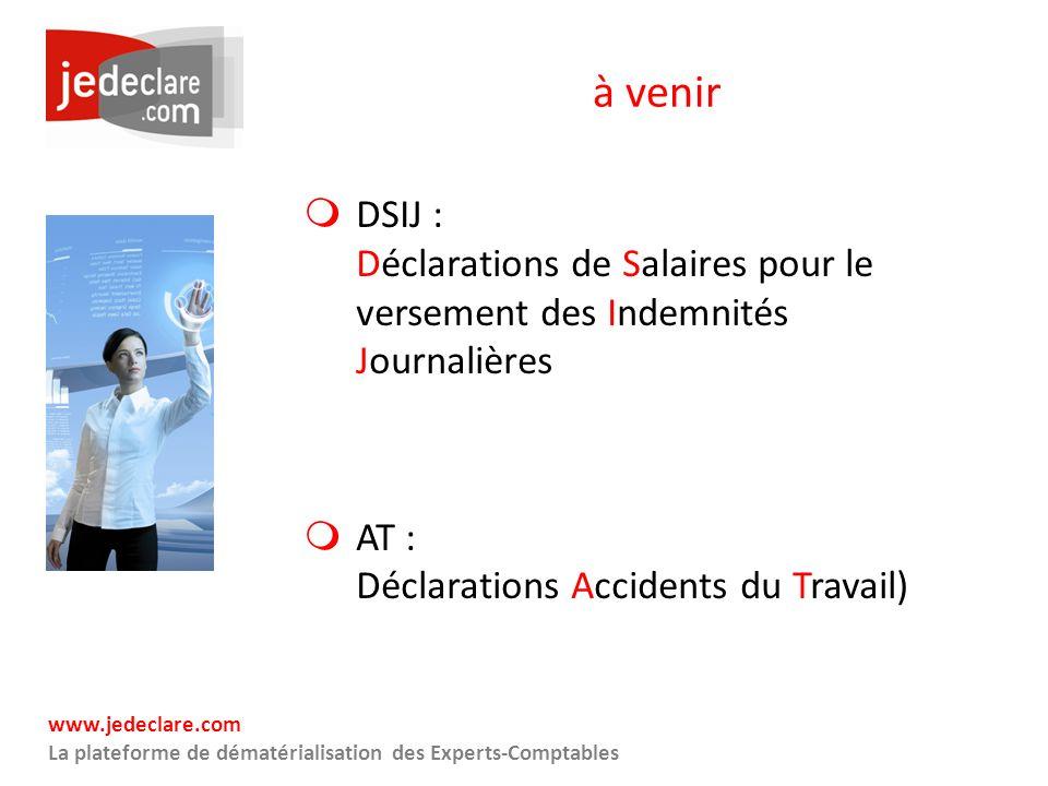 www.jedeclare.com La plateforme de dématérialisation des Experts-Comptables à venir DSIJ : Déclarations de Salaires pour le versement des Indemnités J
