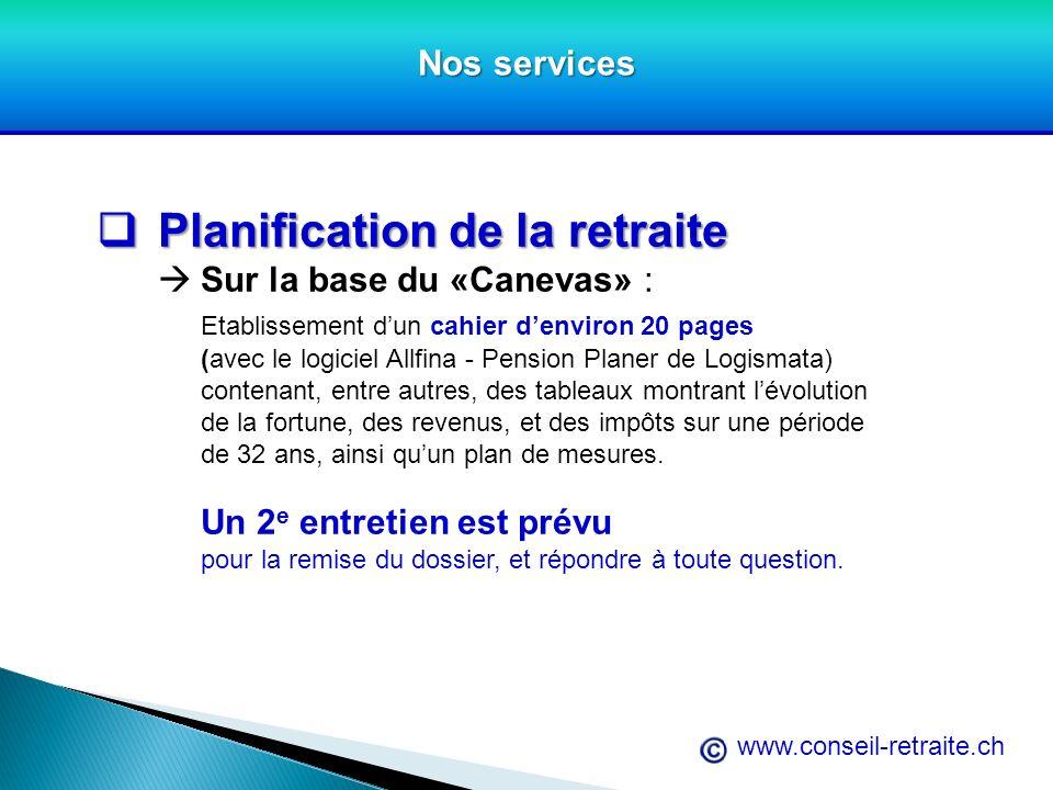 www.conseil-retraite.ch Nos services Planification de la retraite Planification de la retraite Sur la base du «Canevas» : Etablissement dun cahier den