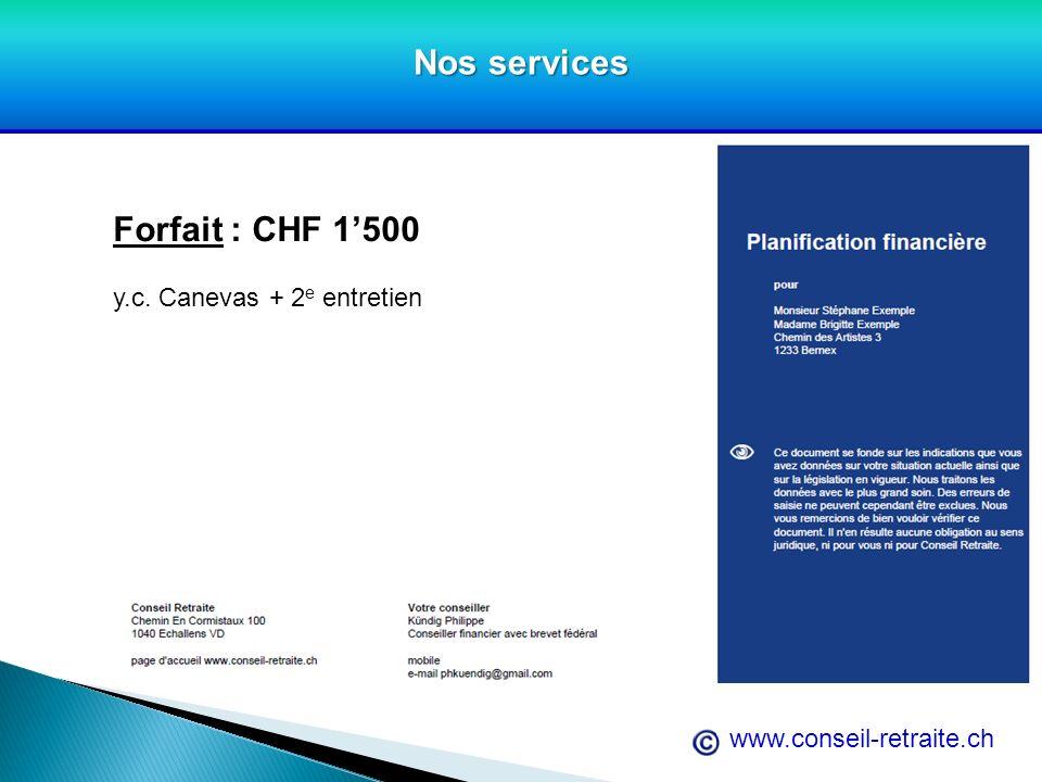 www.conseil-retraite.ch Nos services Forfait : CHF 1500 y.c. Canevas + 2 e entretien