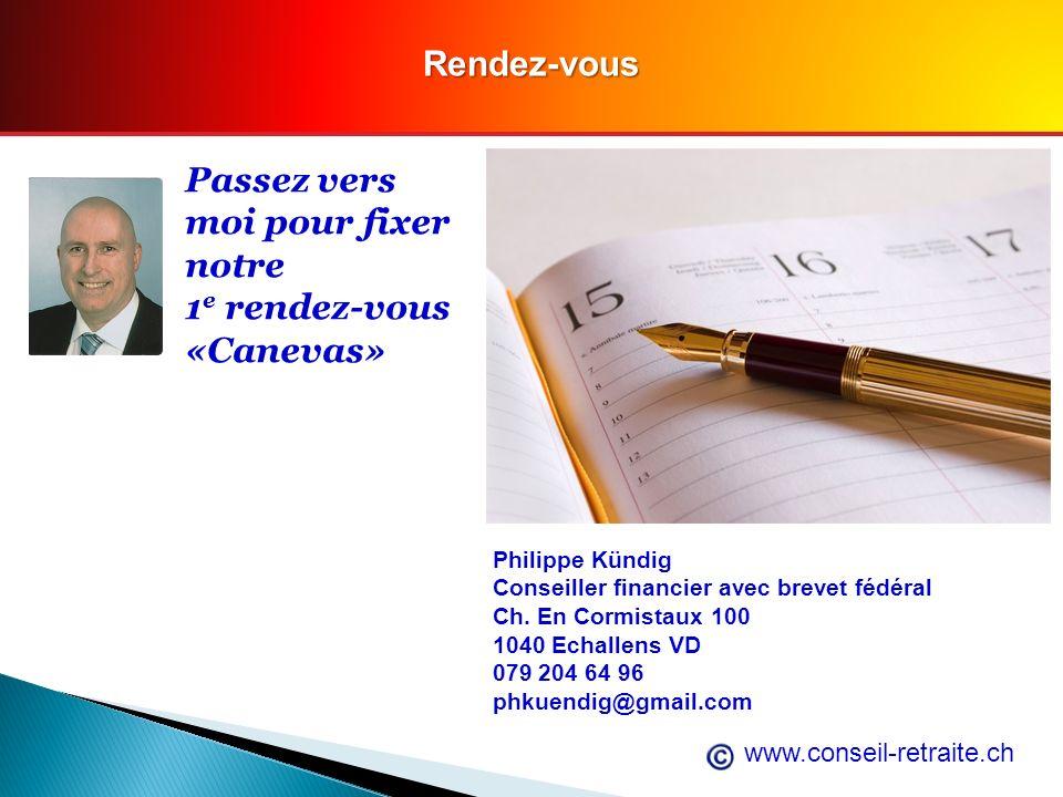 www.conseil-retraite.chRendez-vous Passez vers moi pour fixer notre 1 e rendez-vous «Canevas» Philippe Kündig Conseiller financier avec brevet fédéral