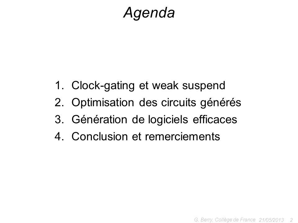 1.Clock-gating et weak suspend 2.Optimisation des circuits générés 3.Génération de logiciels efficaces 4.Conclusion et remerciements 21/05/2013 2 G. B