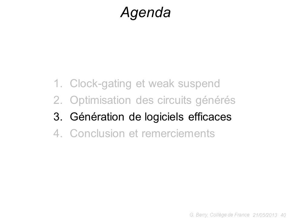 1.Clock-gating et weak suspend 2.Optimisation des circuits générés 3.Génération de logiciels efficaces 4.Conclusion et remerciements 21/05/2013 40 G.