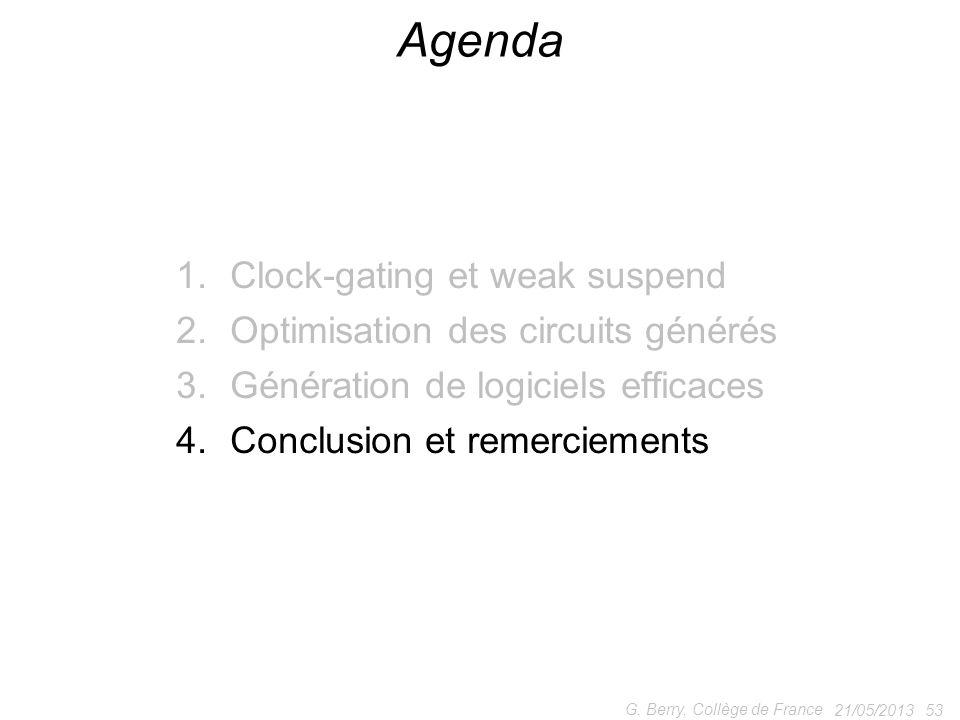 1.Clock-gating et weak suspend 2.Optimisation des circuits générés 3.Génération de logiciels efficaces 4.Conclusion et remerciements 21/05/2013 53 G.