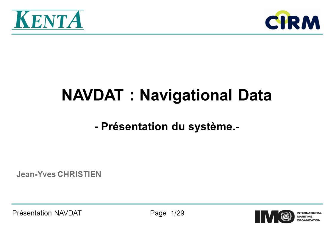 Présentation NAVDATPage 1/29 NAVDAT : Navigational Data - Présentation du système.- Jean-Yves CHRISTIEN