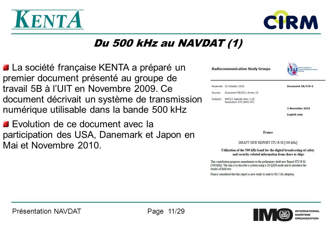 Présentation NAVDATPage 11/29 Du 500 kHz au NAVDAT (1) La société française KENTA a préparé un premier document présenté au groupe de travail 5B à lUIT en Novembre 2009.