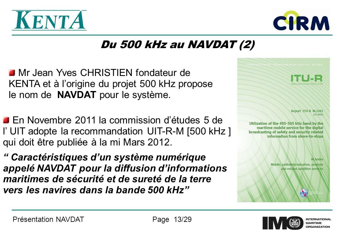 Présentation NAVDATPage 13/29 Du 500 kHz au NAVDAT (2) En Novembre 2011 la commission détudes 5 de l UIT adopte la recommandation UIT-R-M [500 kHz ] qui doit être publiée à la mi Mars 2012.