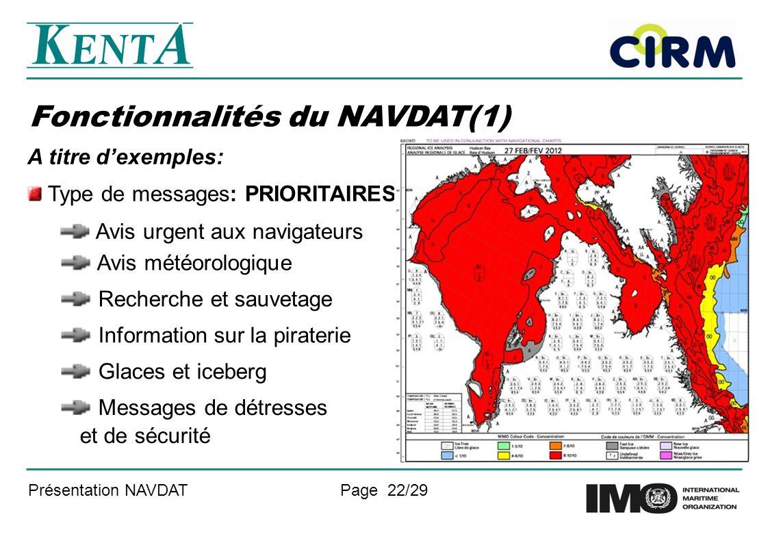 Présentation NAVDATPage 22/29 Fonctionnalités du NAVDAT(1) A titre dexemples: Type de messages: PRIORITAIRES Avis urgent aux navigateurs Avis météorol
