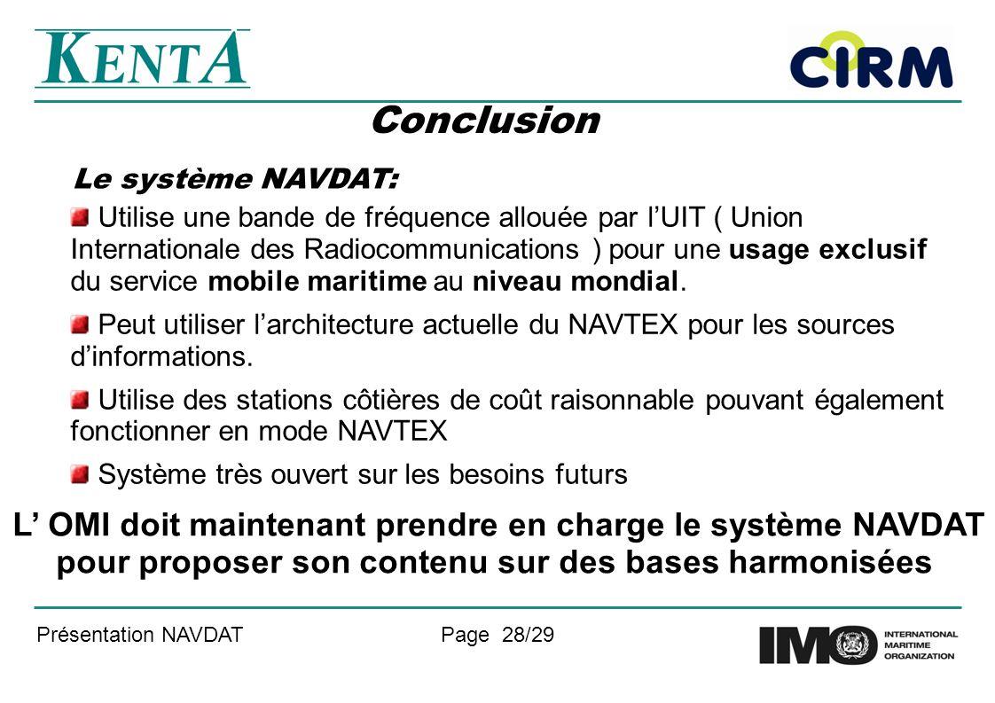 Présentation NAVDATPage 28/29 Le système NAVDAT: Utilise une bande de fréquence allouée par lUIT ( Union Internationale des Radiocommunications ) pour une usage exclusif du service mobile maritime au niveau mondial.