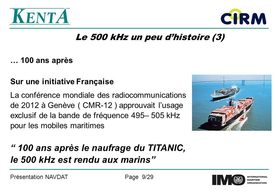 Présentation NAVDATPage 9/29 Le 500 kHz un peu dhistoire (3) … 100 ans après Sur une initiative Française La conférence mondiale des radiocommunicatio