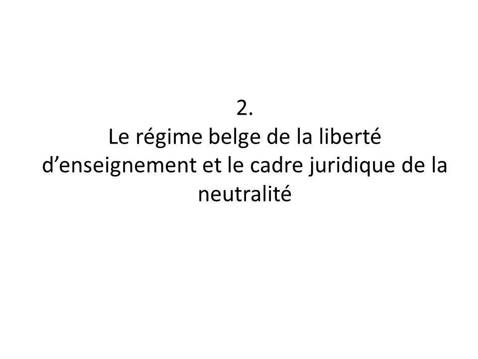2. Le régime belge de la liberté denseignement et le cadre juridique de la neutralité