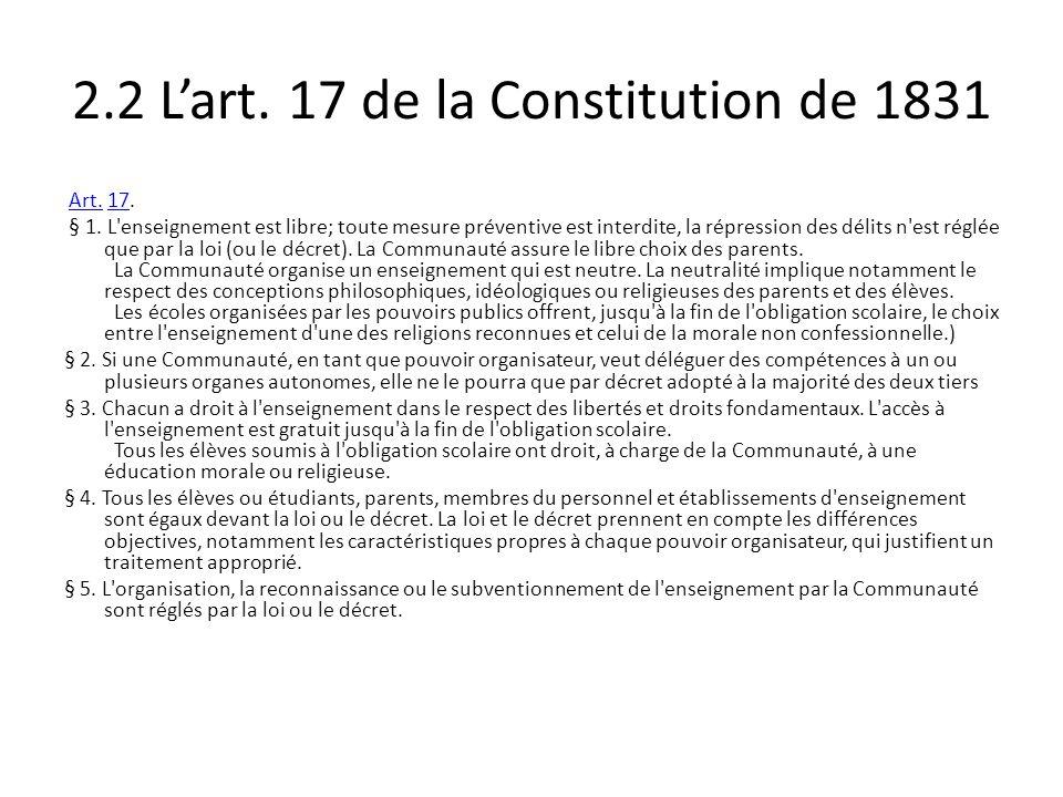 2.2 Lart. 17 de la Constitution de 1831 Art. 17.Art.17 § 1. L'enseignement est libre; toute mesure préventive est interdite, la répression des délits