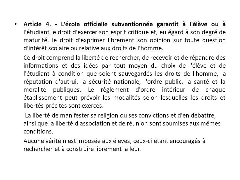 Article 4. - L'école officielle subventionnée garantit à l'élève ou à l'étudiant le droit d'exercer son esprit critique et, eu égard à son degré de ma