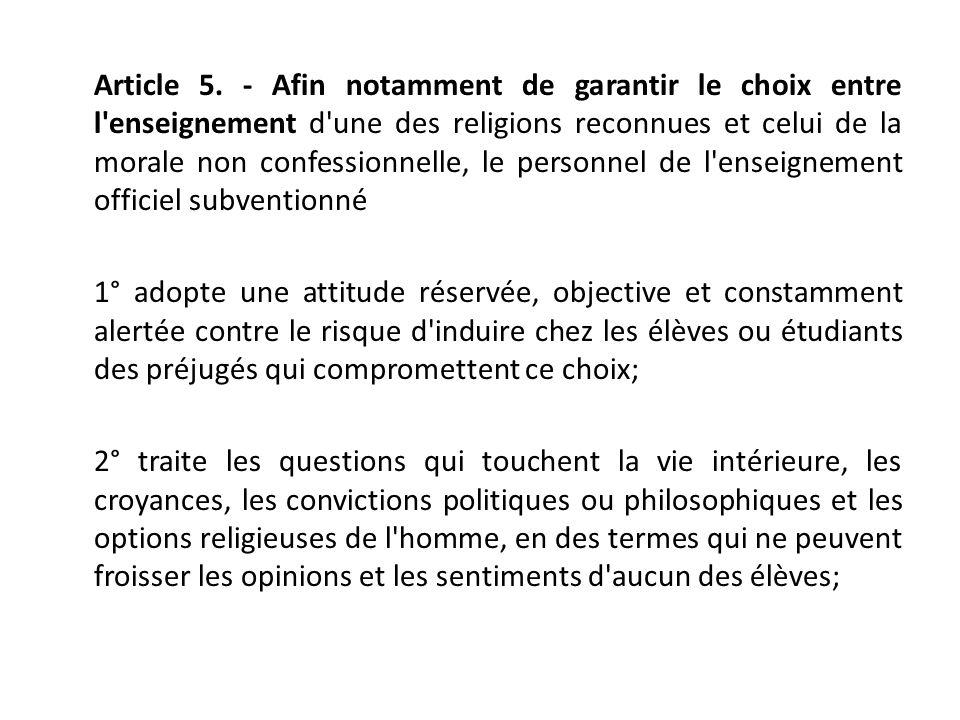 Article 5. - Afin notamment de garantir le choix entre l'enseignement d'une des religions reconnues et celui de la morale non confessionnelle, le pers