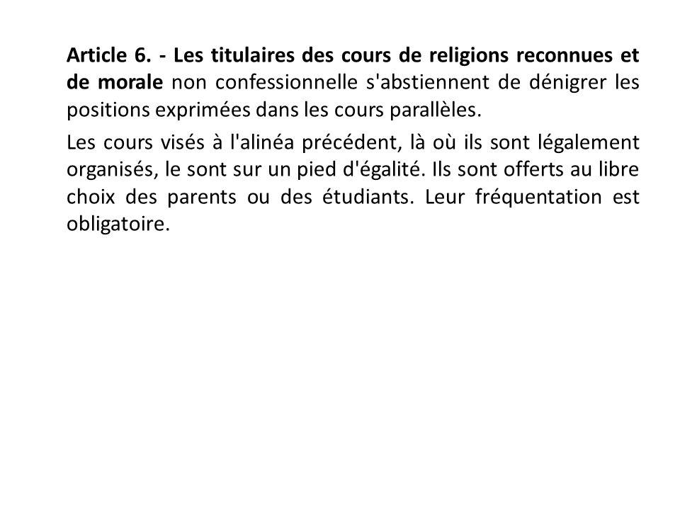 Article 6. - Les titulaires des cours de religions reconnues et de morale non confessionnelle s'abstiennent de dénigrer les positions exprimées dans l