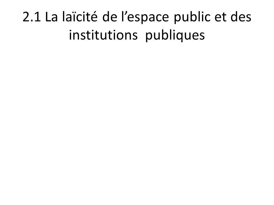 2.1 La laïcité de lespace public et des institutions publiques