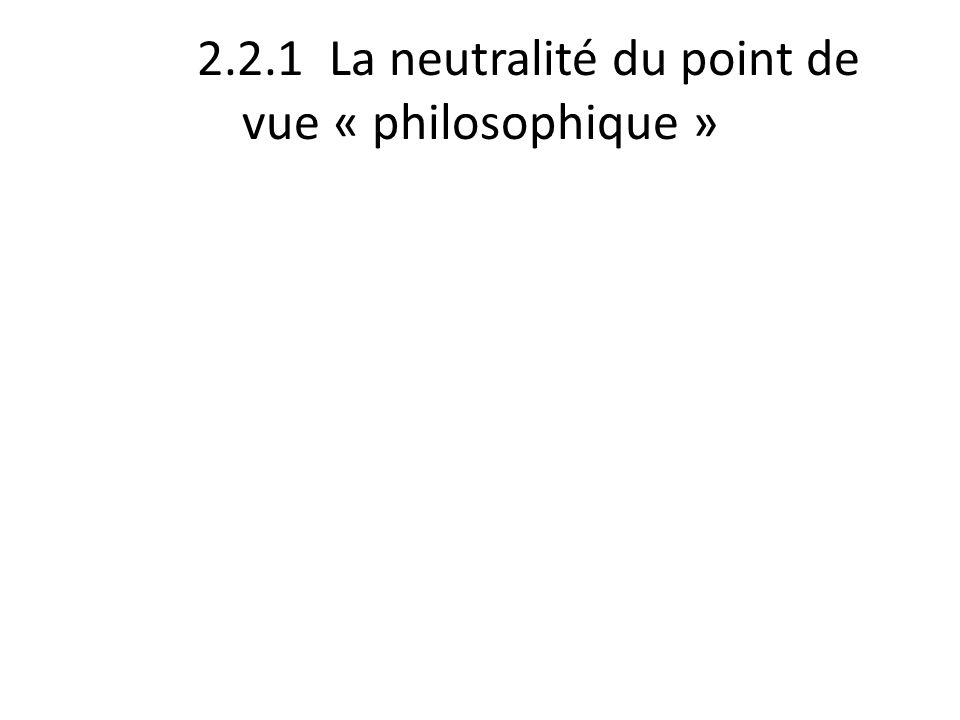 2.2.1 La neutralité du point de vue « philosophique »